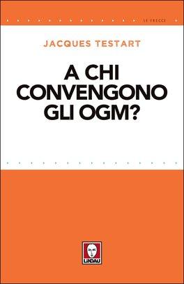 A chi convengono gli Ogm?