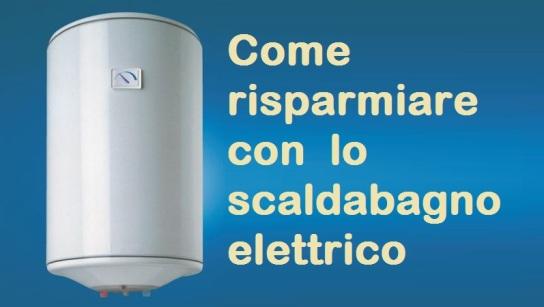 come risparmiare energia con lo scaldabagno elettrico