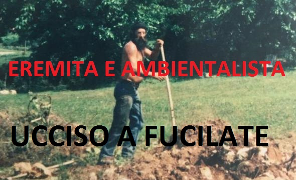Mauro Pretto.L' eremita ambientalista ucciso a fucilate nel vicentino